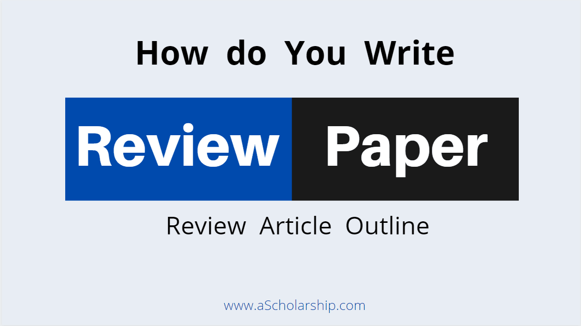 Review Paper Article How do You Write a Review Paper Article - Types of Review Paper Articles