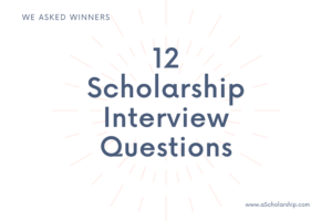 List of 12 Scholarship Interview Questions