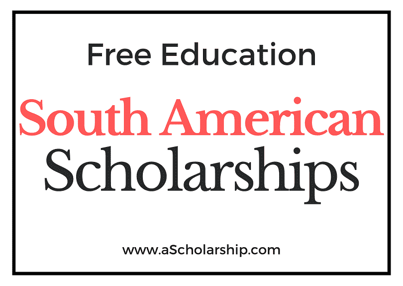List of South American Scholarships School, College, Universities Scholarships in South America