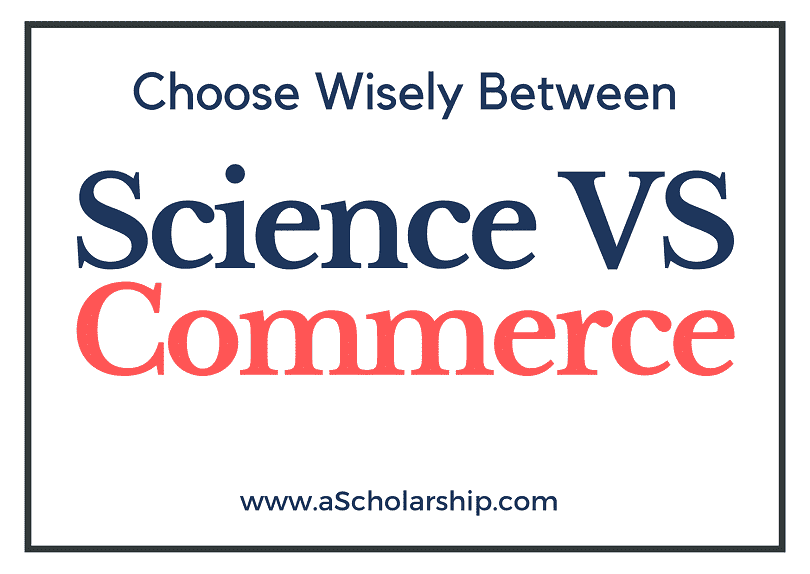 Science VS Commerce; Make a Better Academic Selection!
