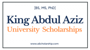 King Abdulaziz University Scholarships 2022-2023 (BS, MS, PhD) Open for Admissions
