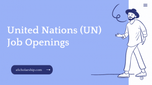 United Nations (UN) Job Openings 2022-2023 Submit Application Online