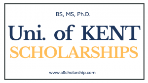 University of Kent Scholarships 2022-2023 (BS, MS, PhD) Scholarship Applications Open